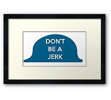 Don't Be A Jerk Framed Print