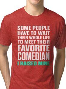 Favorite Comedian I Raised Mine Tri-blend T-Shirt