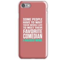 Favorite Comedian I Raised Mine iPhone Case/Skin