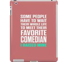 Favorite Comedian I Raised Mine iPad Case/Skin
