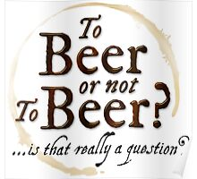 To Beer or not to Beer?… is that really a question? Funny Shakespeare quote. Poster