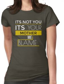 It's not you it's your mother me blame T-Shirt Womens Fitted T-Shirt