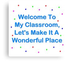 Welcome To My Classroom Canvas Print