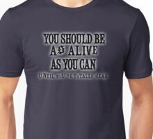 Be As Alive As You Can Unisex T-Shirt