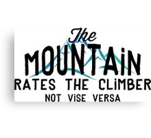 The Mountain Rates The Climber Canvas Print