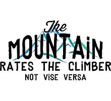 The Mountain Rates The Climber Photographic Print