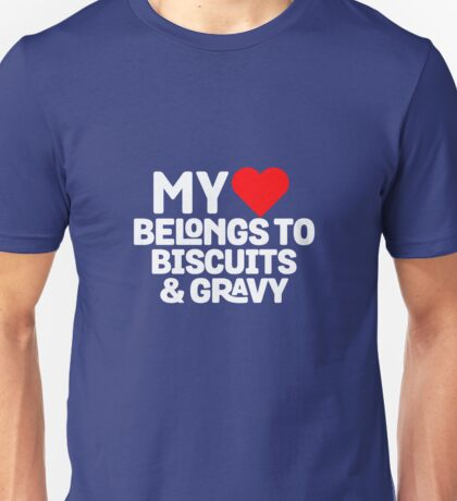 My Heart Belongs To Biscuits & Gravy Unisex T-Shirt