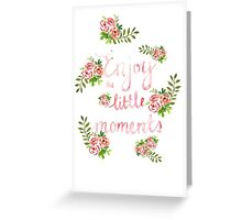 Enjoy the little moments Greeting Card