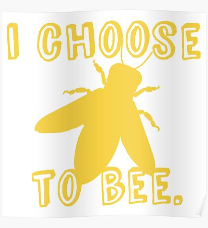 I Choose To Bee Poster