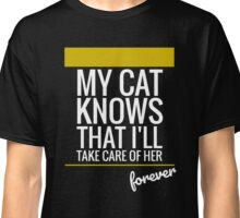 My cat knows that i'll take care of her forever T-Shirt Classic T-Shirt