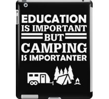 Camping is important iPad Case/Skin