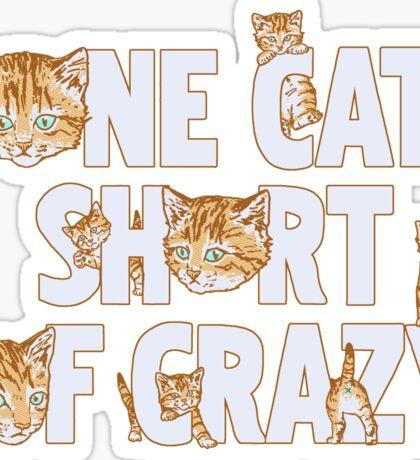 One Cat Short Of Crazy Sticker