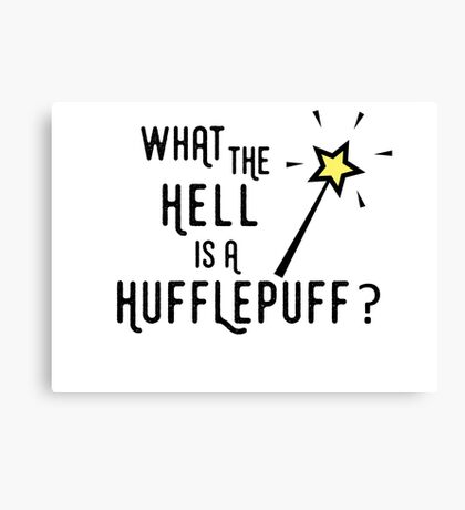 What the hell is a hufflepuff Canvas Print