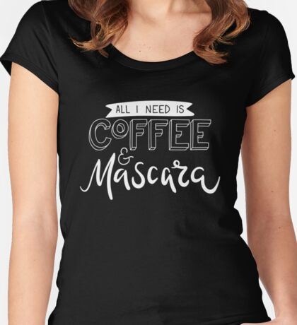 All I Need is Coffee & Mascara Women's Fitted Scoop T-Shirt