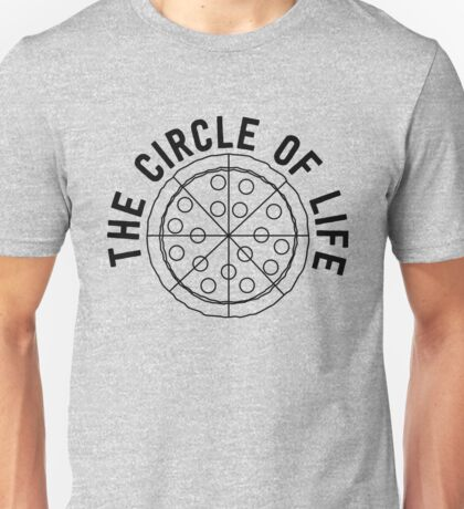 Pizza. The circle of life Unisex T-Shirt