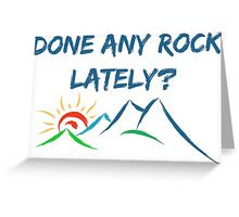 Rock Climbing Done Any Rock Lately Greeting Card