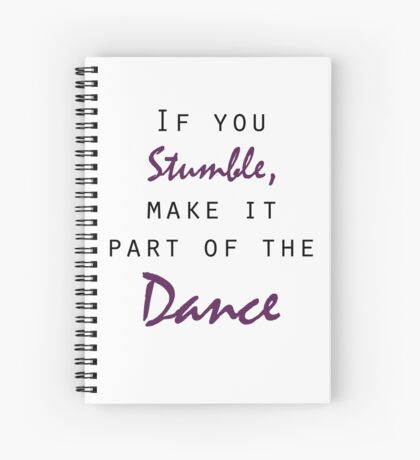 If you stumble, dance Spiral Notebook