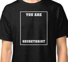You Are Secretariat Classic T-Shirt