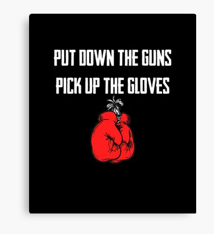Put The Guns Down And Pick Up The Gloves Canvas Print