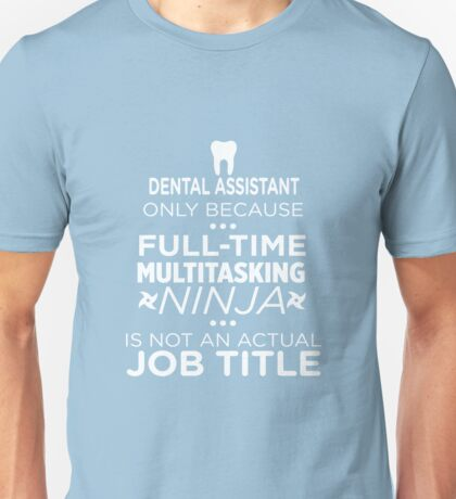 Dental Assistant Because Ninja Not Job Unisex T-Shirt