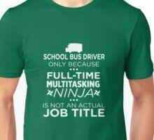 School Bus Driver Because Ninja Not Job Unisex T-Shirt