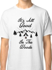 HAPPY CAMPER ITS ALL GOOD IN THE WOODS CAMPING HIKING TENT Classic T-Shirt
