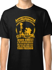 Military Veteran Soldier Jesus Christ two defining Forces Classic T-Shirt