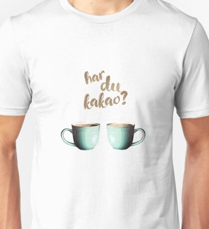 Har du... kakao? Unisex T-Shirt