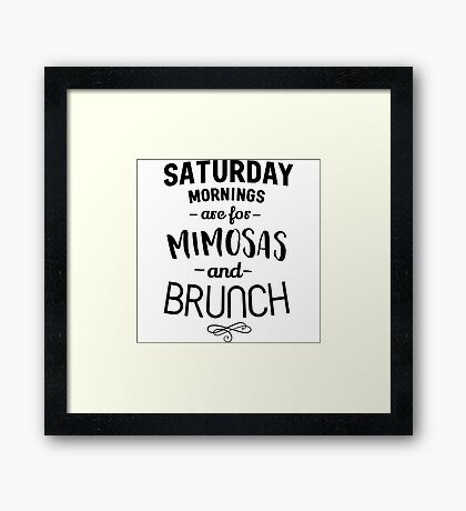 Saturday Mornings are for Mimosas and Brunch Framed Print
