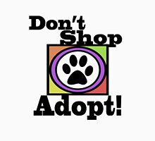 DON'T SHOP....ADOPT! Unisex T-Shirt