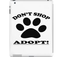 DON'T SHOP....ADOPT! iPad Case/Skin
