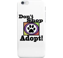 DON'T SHOP....ADOPT! iPhone Case/Skin