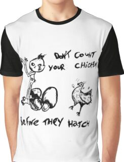 Don't count your chickens before they hatch Graphic T-Shirt