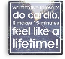 Want to live forever? Do cardio. - Fitness Humor Joke Message Print Canvas Print