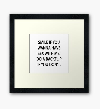 Smile if you wanna have sex with me Framed Print