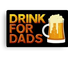 Drink For Dads Canvas Print