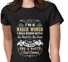 I am a March Women I was born with my heart on my sleeve Womens Fitted T-Shirt