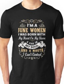 I am a June Women I was born with my heart on my sleeve Unisex T-Shirt
