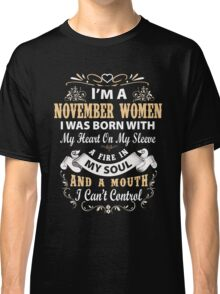 I am a November Women I was born with my heart on my sleeve Classic T-Shirt