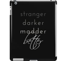 "Dr. Who Inspired ""Stranger, Darker, Madder, Better"". iPad Case/Skin"