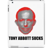 Tony Abbott Sucks! iPad Case/Skin