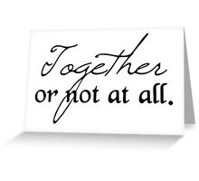 "Dr. Who inspired ""Together or not at all."" Greeting Card"