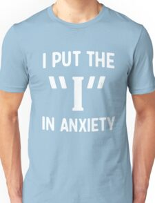 """I put the """"I"""" in anxiety Unisex T-Shirt"""