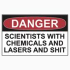 Danger: Scientists With Chemicals and Lasers and Shit by Rob Price