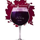 Wine, my valentine. by bendrawslife