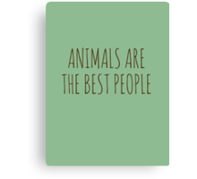 Animals are the best people. Canvas Print