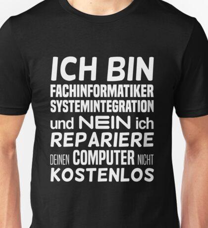 Ich bin Fachinformatiker Systemintegration und nein  Unisex T-Shirt