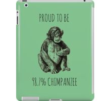PROUD TO BE 98.7% CHIMPANZEE iPad Case/Skin