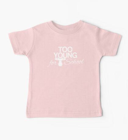 Baby too young for school Baby Tee