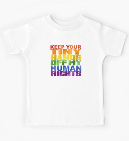 KEEP YOUR TINY HANDS OFF MY HUMAN RIGHTS Kids Tee